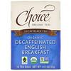 Choice Organic Teas, Black Tea, Organic Decaffeinated English Breakfast, Decaf, 16 Tea Bags, 1.12 oz (32 g)